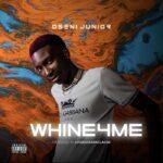 Oseni Junior – Whine4Me