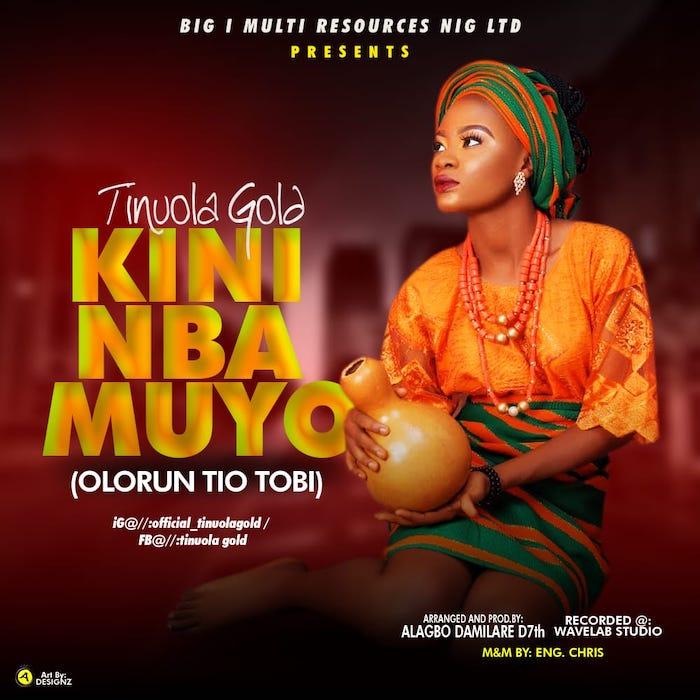 Tinuola Gold – Kini Nba Muyo (Olorun Tio Tobi)