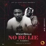 Wichyskills Ft. Blaqbonez – No Be Lie