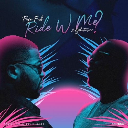 Fefe Fab – Ride With Me ft. Ajebutter22