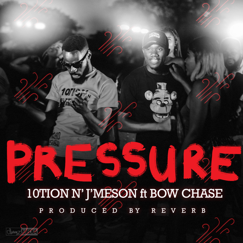 10tion N J'meson Ft. Bow Chase – Pressure