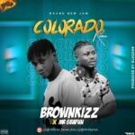 Brownkizz x Mr Gbafun – Colorado (Remix)