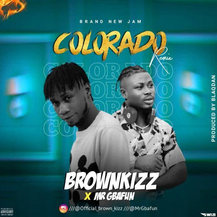 Brownkizz x Mr Gbafun – Colorado (Remix)