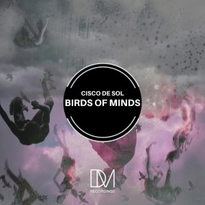 Cisco De Sol – Birds of Minds (Original Mix)