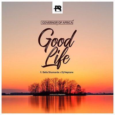 Governor Of Africa ft. Bella Shmurda, DJ Neptune – Good Life
