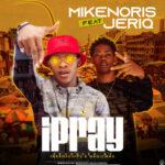 """– """"Ipray"""" ft. Jeriq"""