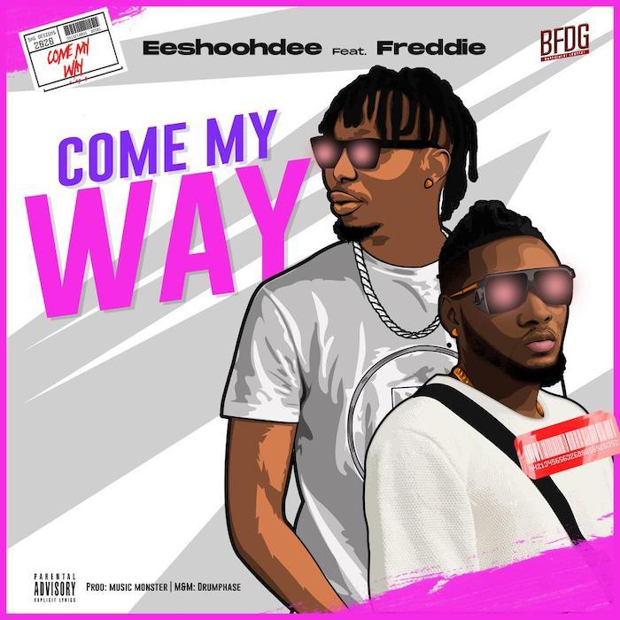 Eeshoohdee Ft. Freddie – Come My Way