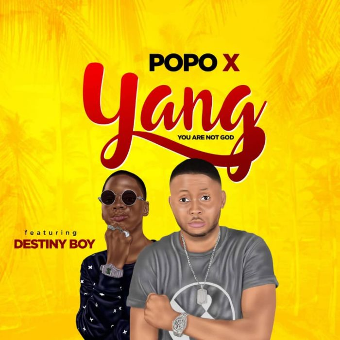 Popo X Ft. Destiny Boy – Yang