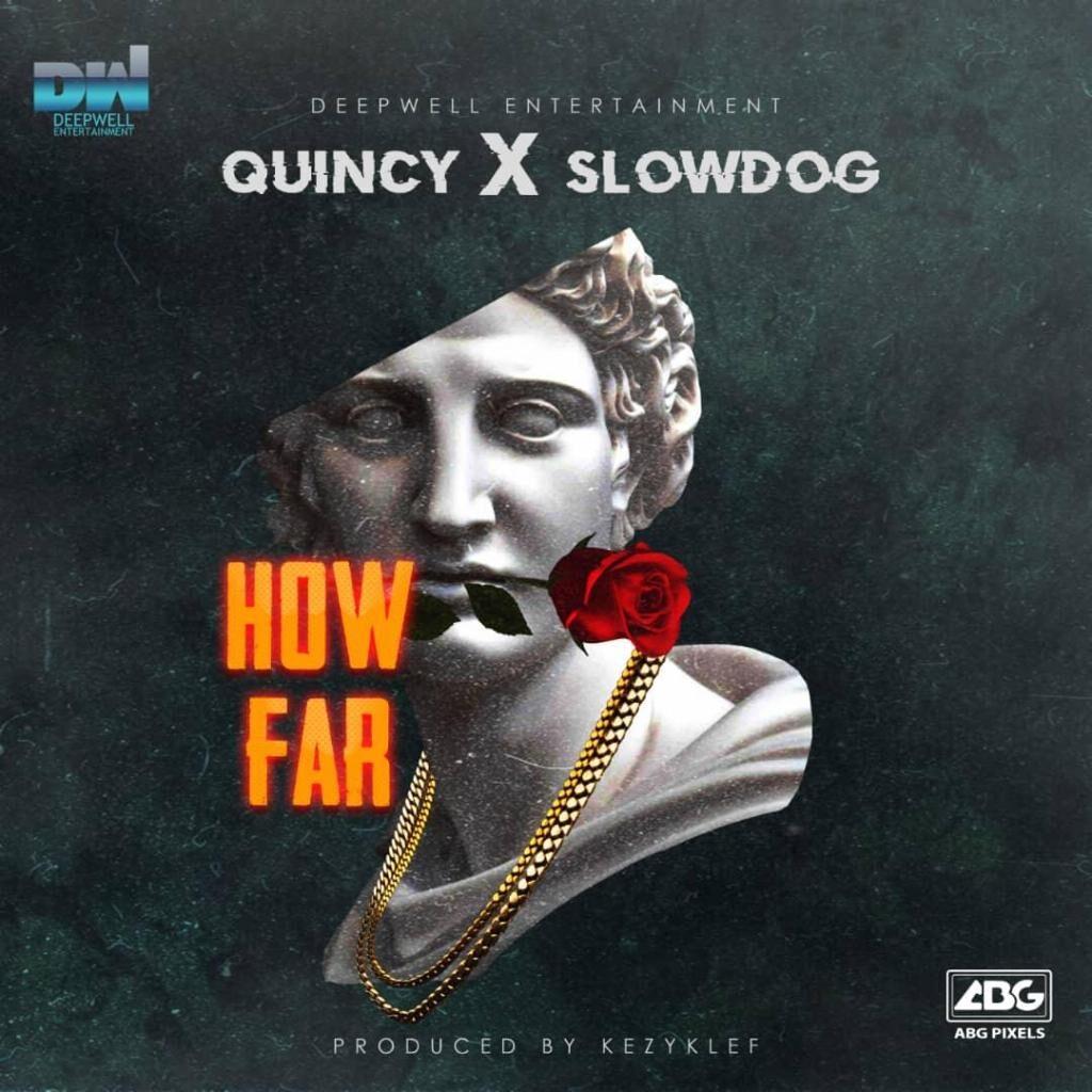 Quincy Ft. Slowdog – How Far