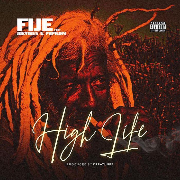 Fije Ft. Joevibes & Papajay – High Life