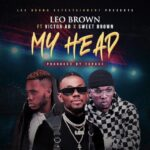 Leo Brown Ft. Victor AD x Sweet Brown – My Head