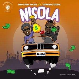 British Mudi Ft. Wande Coal – Nisola
