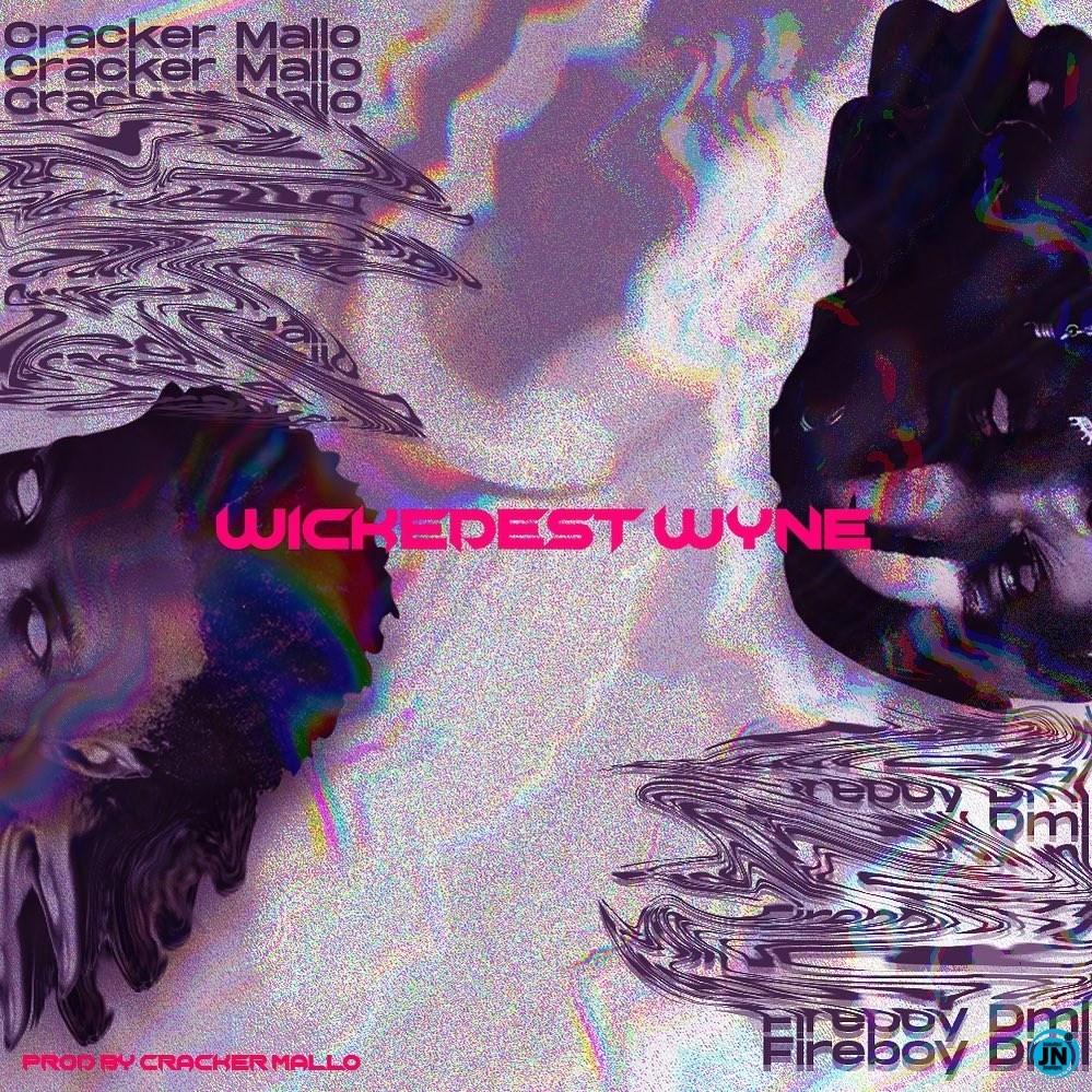 Cracker Mallo – Wickedest Wyne ft. Fireboy DML