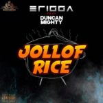 Erigga Ft. Duncan Mighty – Jollof Rice