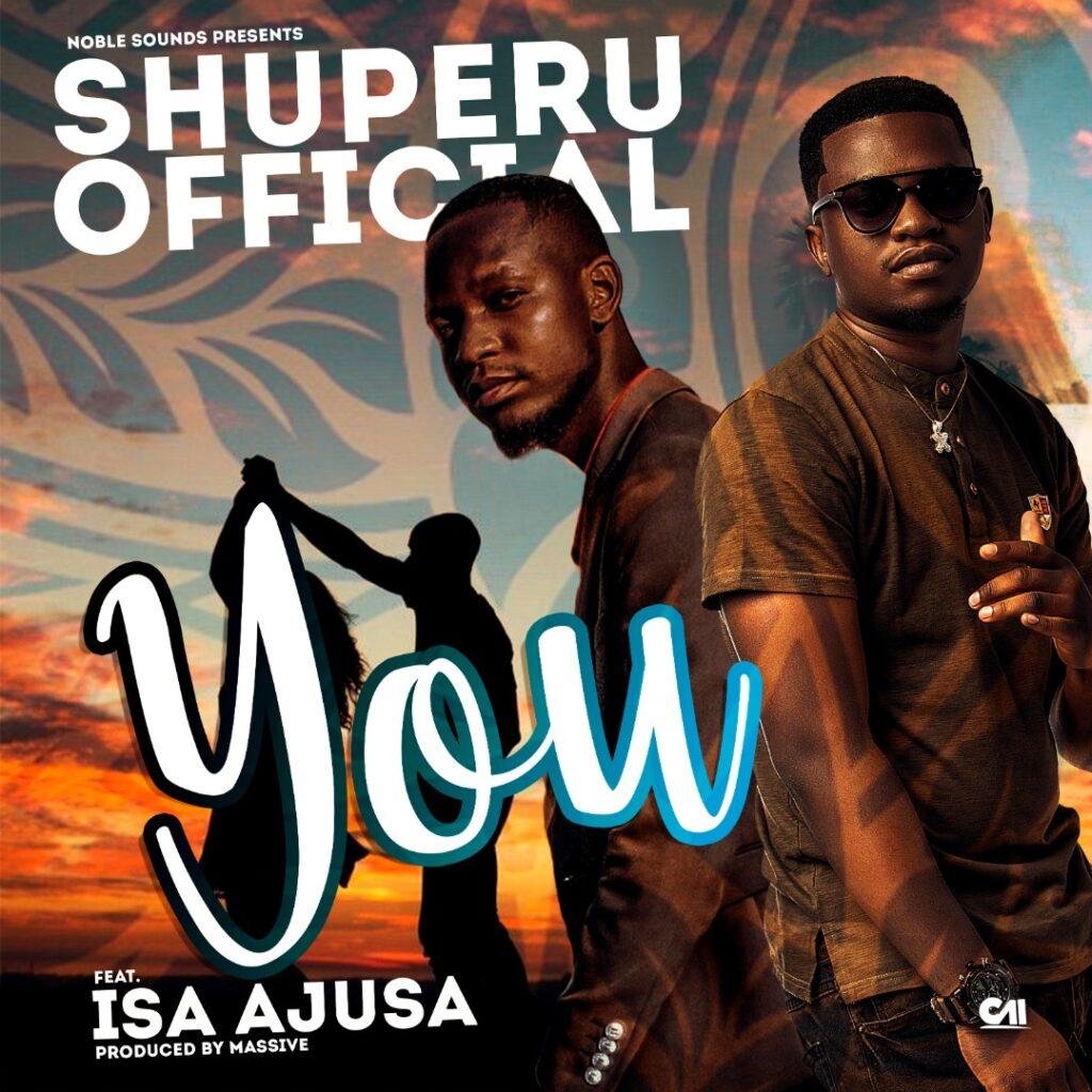 Shuperu Official ft. Isa Ajusa – YOU
