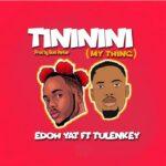 "Edoh YAT Ft Tulenkey – Tininini ""My Thing"""