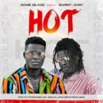 Acme Blaze ft Barry Jhay – Hot