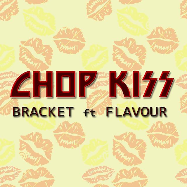 Bracket Ft. Flavour – Chop Kiss