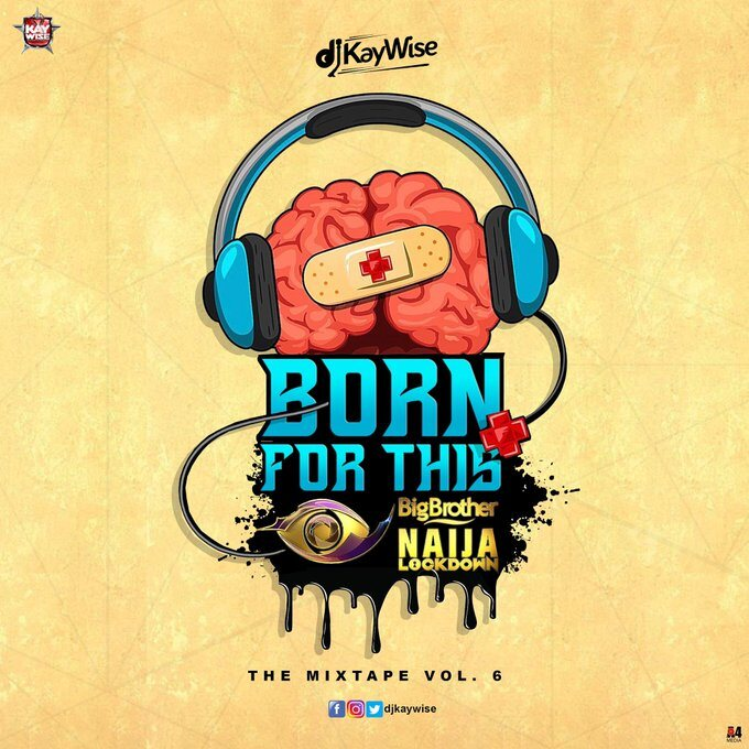 DJ Kaywise – Born For This Vol. 6 (BBNaija 2020 Mix)