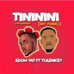 Edoh YAT ft. Tulenkey – Tininini (My Thing)
