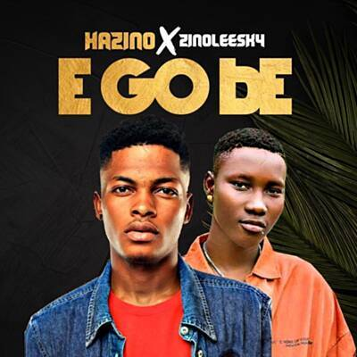 Hazino Ft Zinoleesky – E Go Be