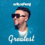 Oritse Femi – Greatest
