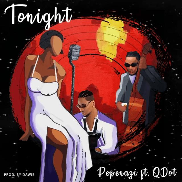 Pepenazi Ft. Qdot – Tonight