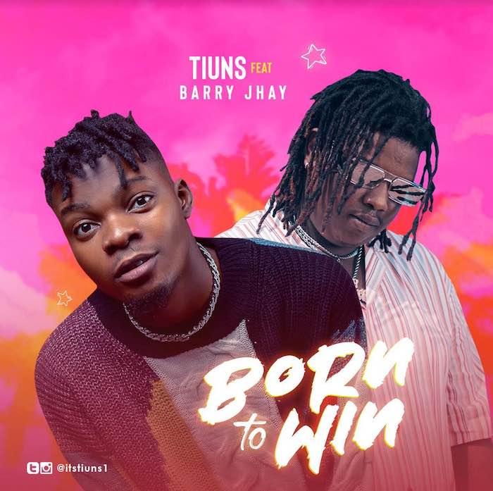 Tiuns Ft. Barry Jhay – Born To Win