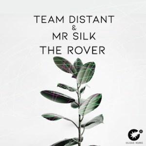 Team Distant & Mr Silk – The Rover