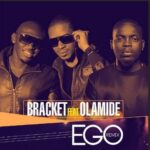 Bracket Ft. Olamide – Ego Remix