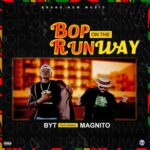 BYT – Bop On The Runway ft. Magnito