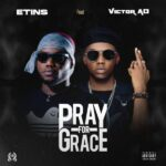Etins Ft Victor Ad & Fiokee – Pray For Grace
