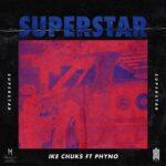 Ike Chuks Ft Phyno – Superstar