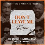 Josh2funny ft Falz, Vector & Magnito – Don't Leave Me (Remix)
