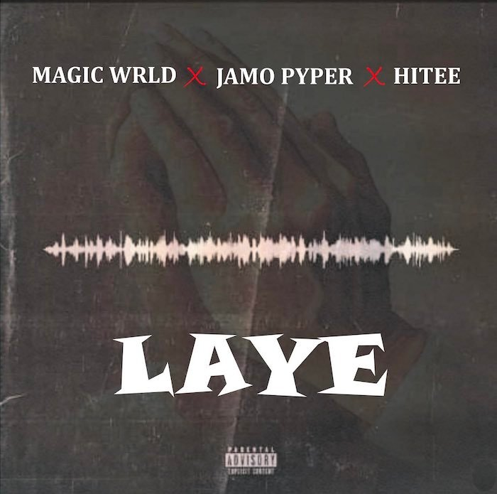 Magic Wrld x Jamo Pyper x Hitee – Laye