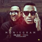 Mr 2kay – Moniegram ft. Timaya