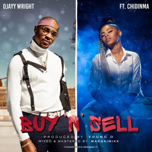 Ojayy Wright – Buy & Sell ft. Chidinma (Prod by Young D)