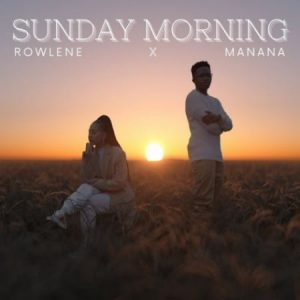 Rowlene Ft Manana – Sunday Morning