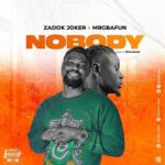 Zadok Joker Ft. Mr Gbafun – Nobody