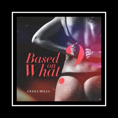 Ceeza Milli – Based On What?