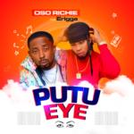 Oso Richie x Erigga – Putu Eye