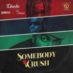 Xbusta ft. Peruzzi & Skiibii – Sombody Crush