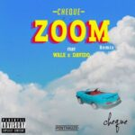 Cheque Ft. Davido & Wale – Zoom (Remix)
