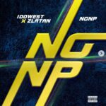 Idowest Ft. Zlatan – NGNP